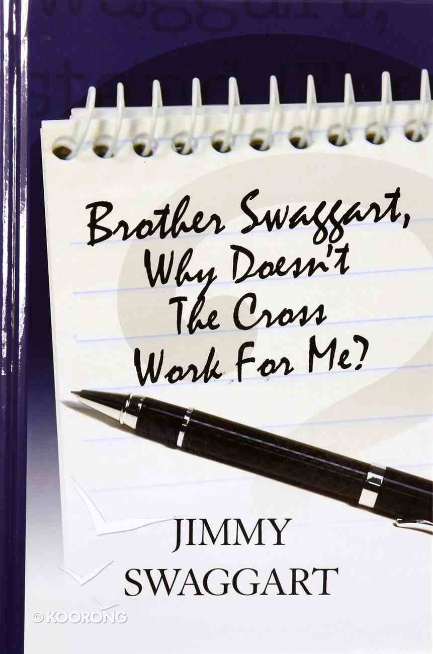 Brother Swaggart, Why Doesn't the Cross Work For Me? Paperback