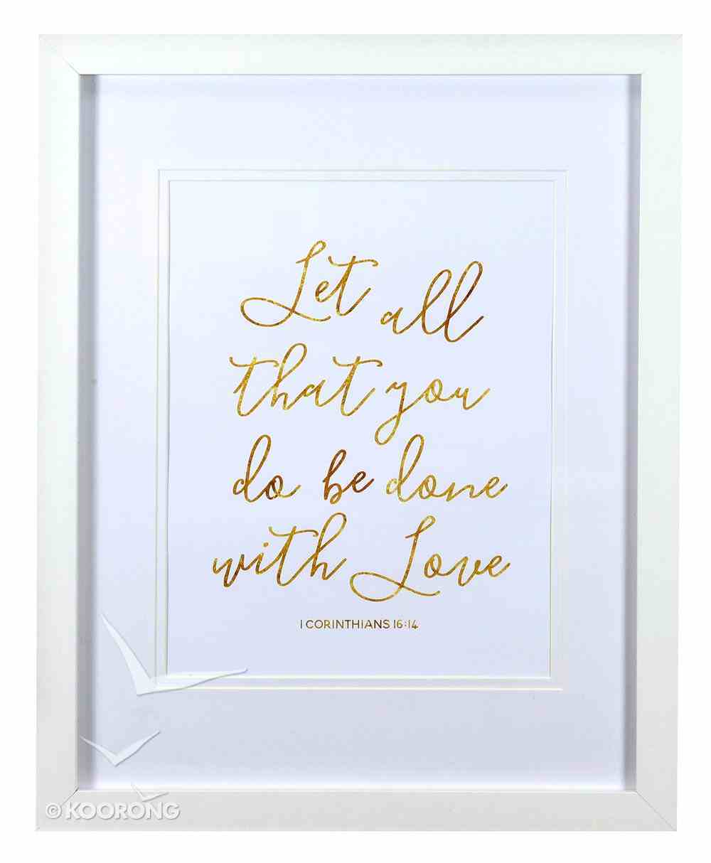 Medium Framed Gold Calligraphy Print: Let All That You Do, 1 Corinthians 16:14 Plaque