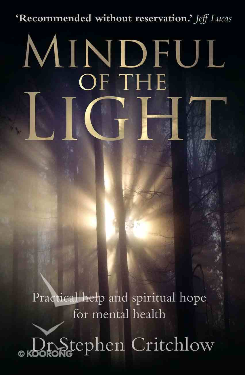 Mindful of the Light: Practical Help and Spiritual Hope For Mental Health Paperback