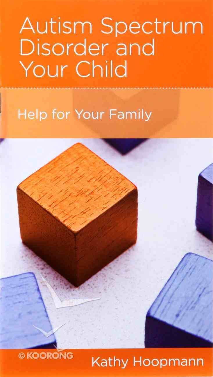 Autism Spectrum Disorder and Your Child: Help For Your Family (Parenting Mini Books Series) Booklet