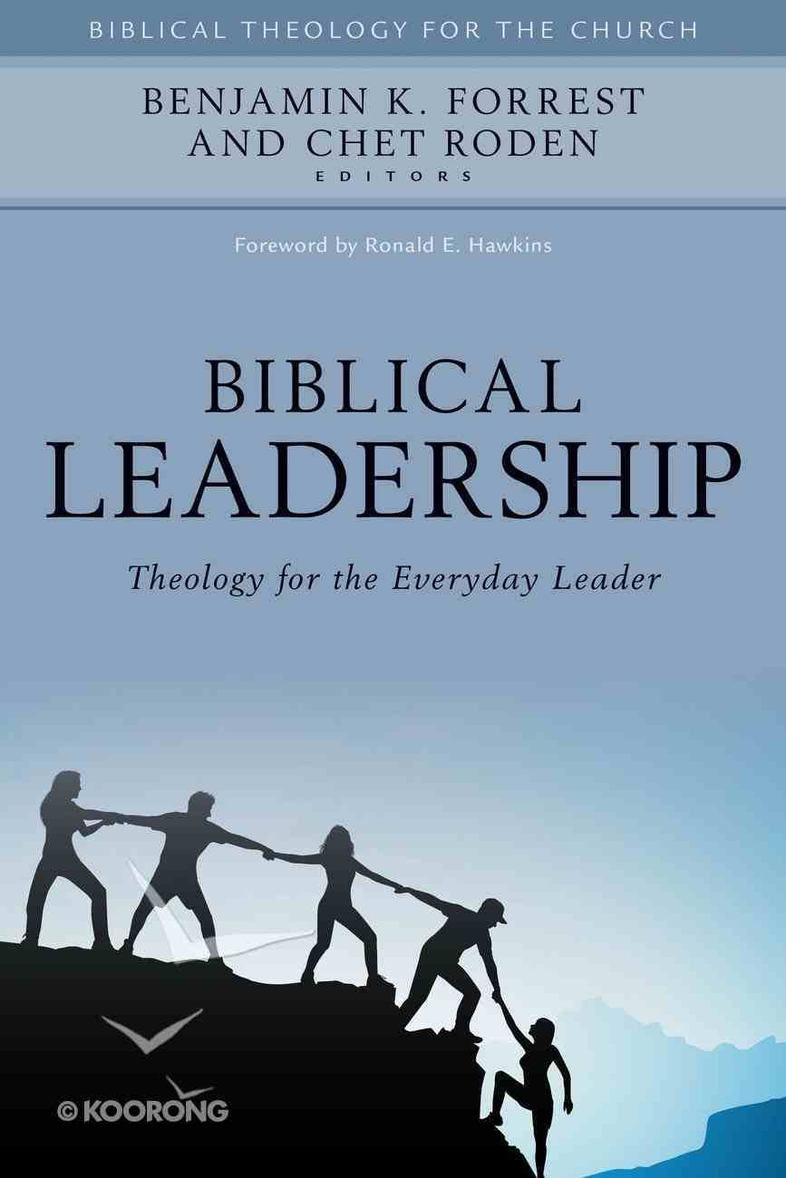 Biblical Leadership: Theology For the Everyday Leader Hardback