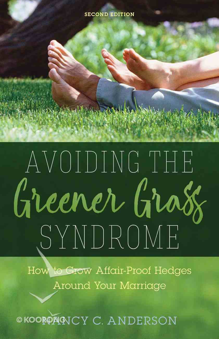 Avoiding the Greener Grass Syndrome: How to Grow Affair-Proof Hedges Around Your Marriage Paperback