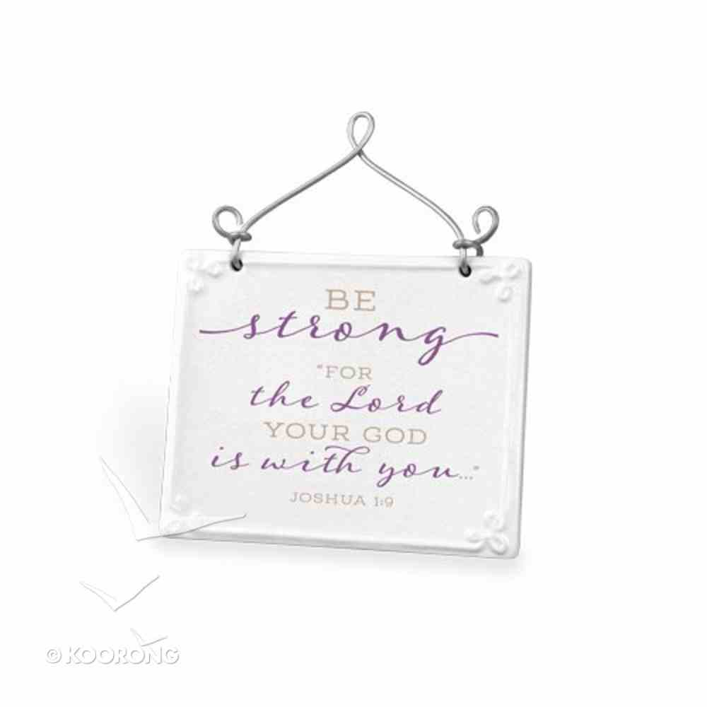 Plaque Ceramic/Wire: Be Strong, Purple/White Scripture Blessings (Joshua 1:9) Plaque