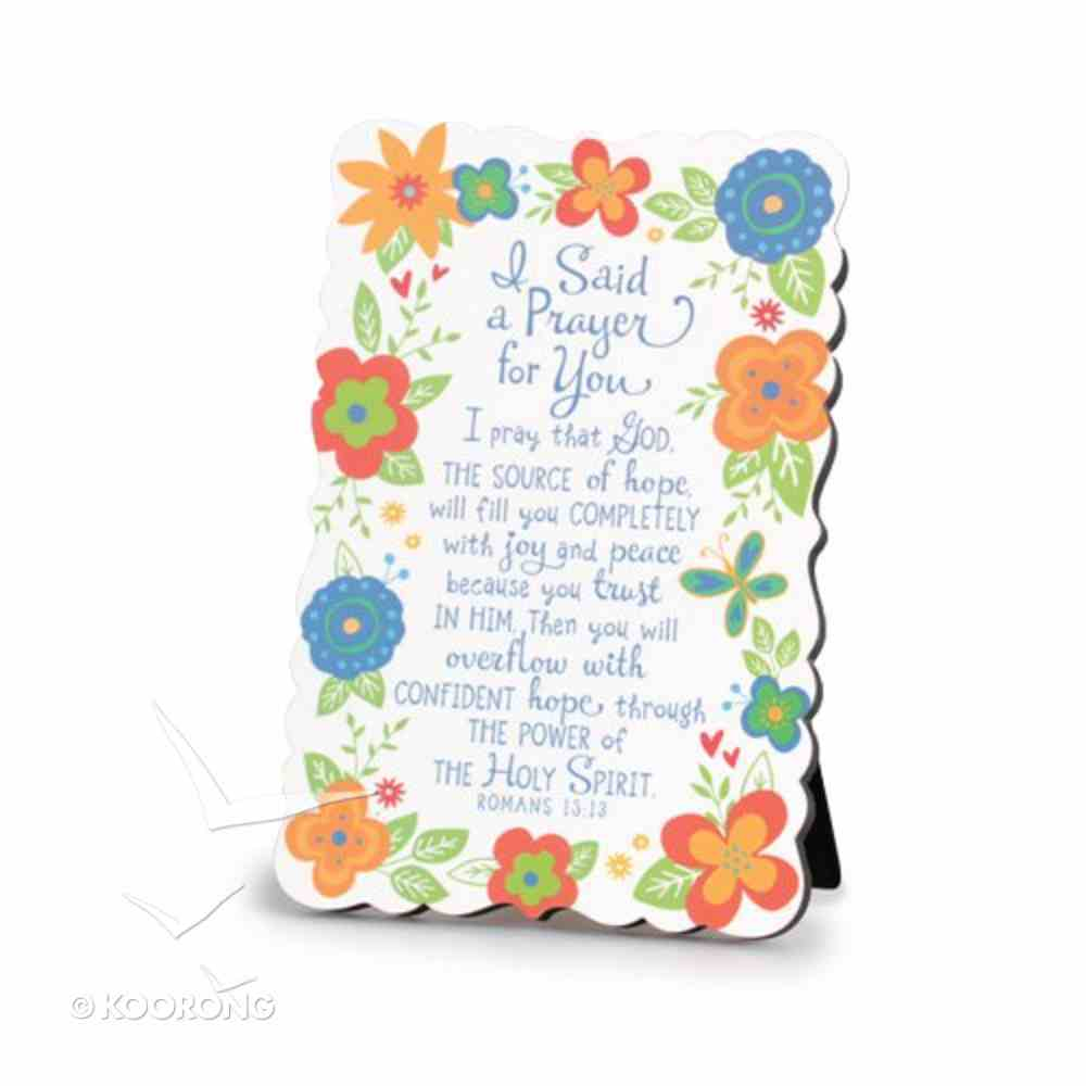 Plaque Flowers For You: I Said a Prayer For You Floral Pattern (Romans 15:13) Plaque