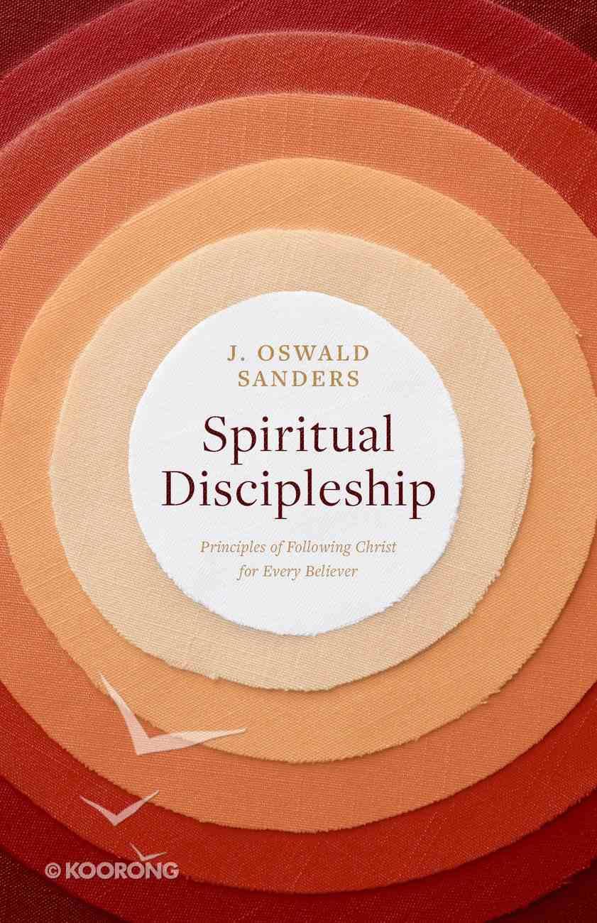 Spiritual Discipleship: Principles of Following Christ For Every Believer (Spiritual Trilogy Series) Paperback