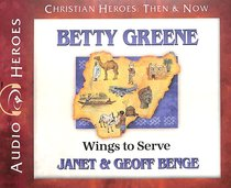 Album Image for Betty Greene - Wings to Serve (Unabridged, 4 CDS) (Christian Heroes Then & Now Audio Series) - DISC 1
