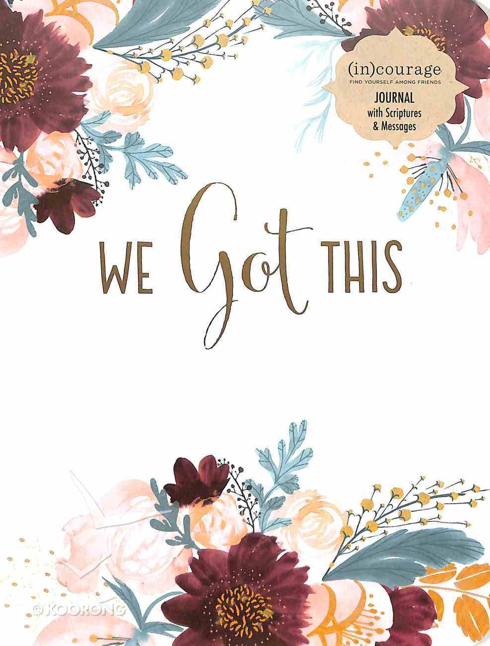 Journal: We Got This, Mixed Scripture Throughout, Colored Floral, Gold Foil ((In)courage Gift Product Series) Hardback