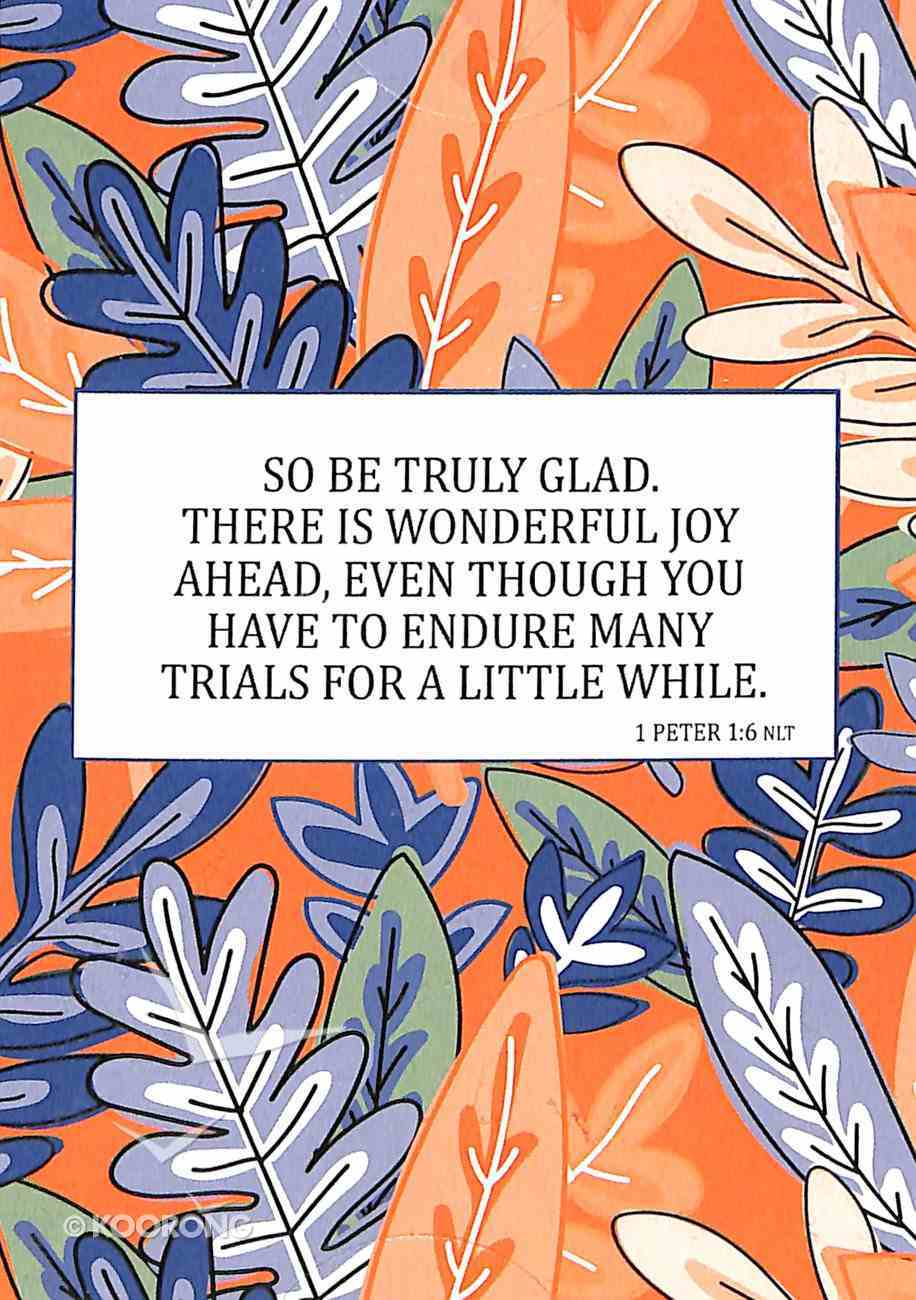 Boxed Cards: So Be Truly Glad, There is Wonderful Joy Ahead, Even Though You Have to Endure Many Trials For a Little While. (1 Peter 1:6) Box