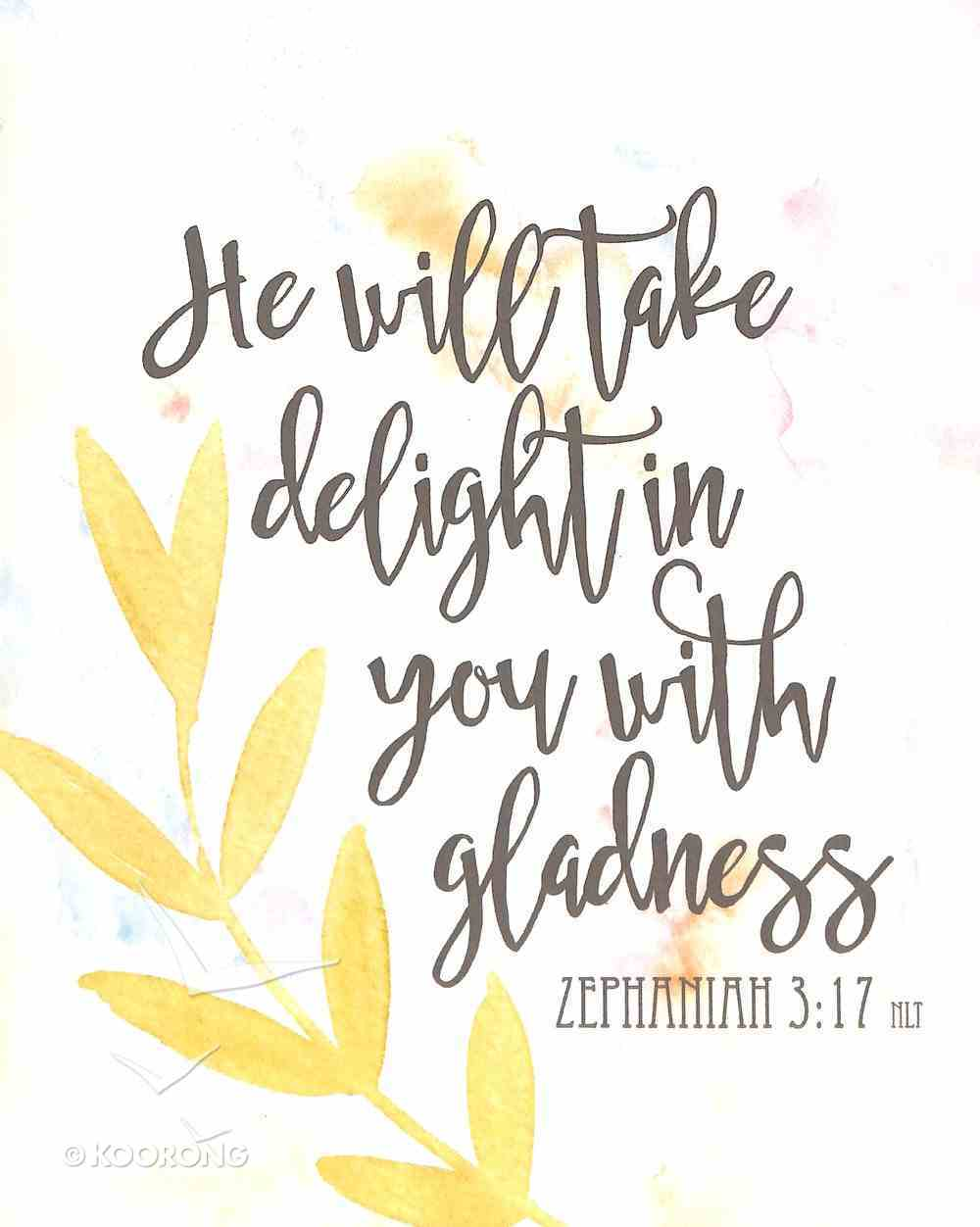 Poster Small: He Will Take Delight in You With Gladness (Zephaniah 3:17) Poster