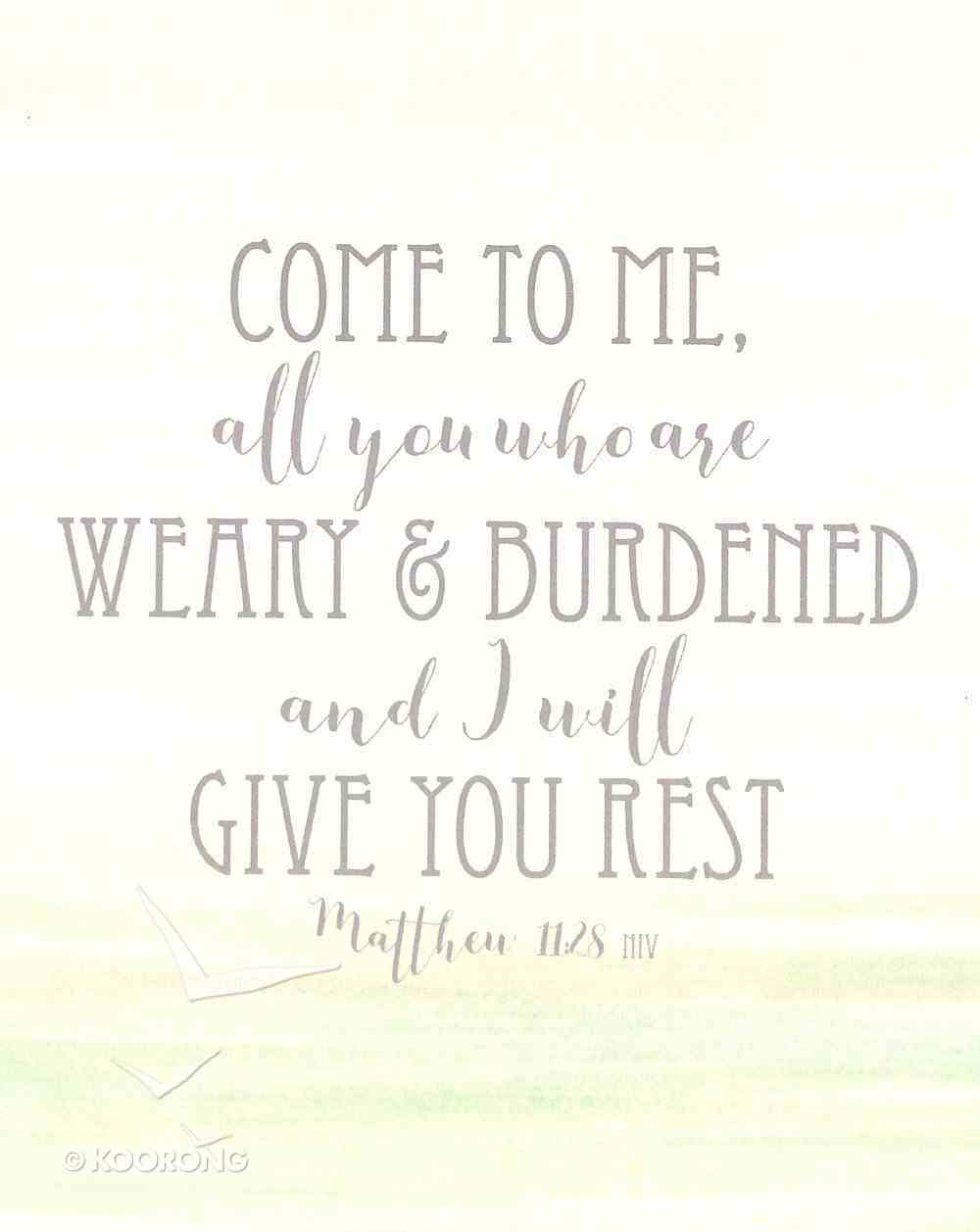 Poster Small: Come to Me All You Who Are Weary and Burdened and I Will Give You Rest (Matthew 11:28) Poster