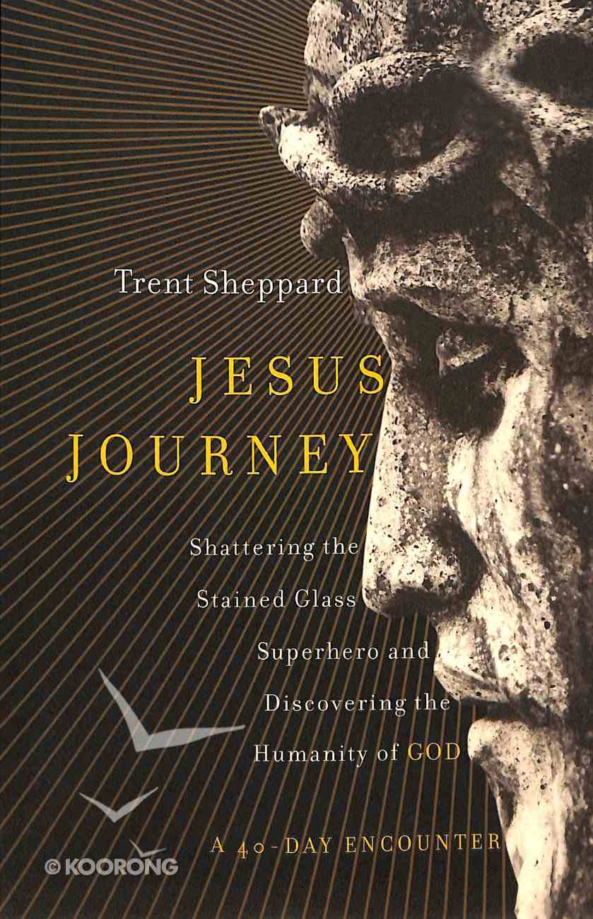 Jesus Journey: Shattering the Stained Glass Superhero and Discovering the Humanity of Christ Paperback