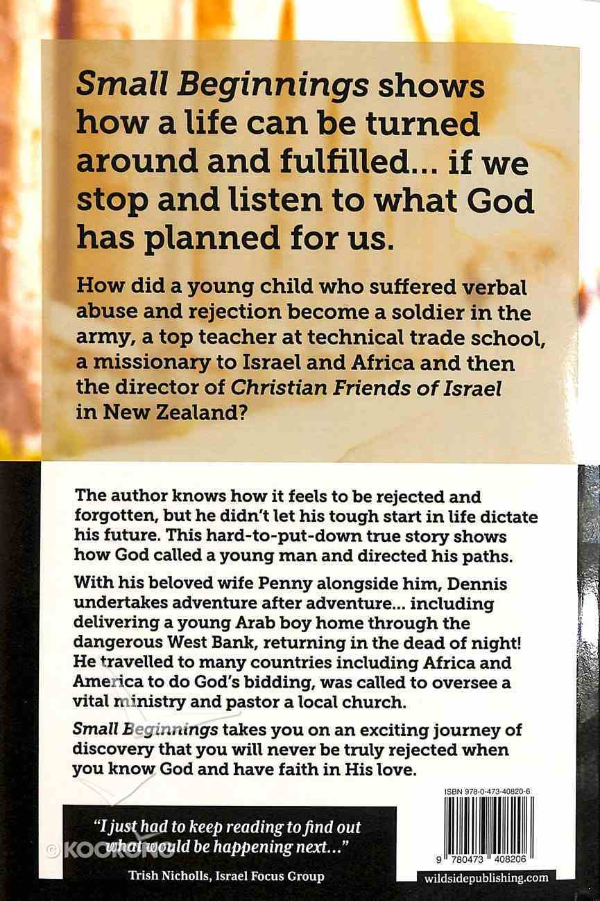 Small Beginnings: True Story of a Boy Overcoming Rejection to a Man on a Mission Caring For Children on the West Bank & Serving God in Israel, Africa and New Zealand Paperback