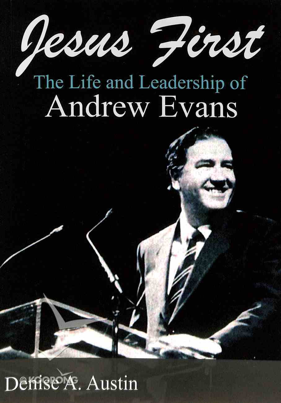 Jesus First: The Life and Leadership of Andrew Evans Paperback