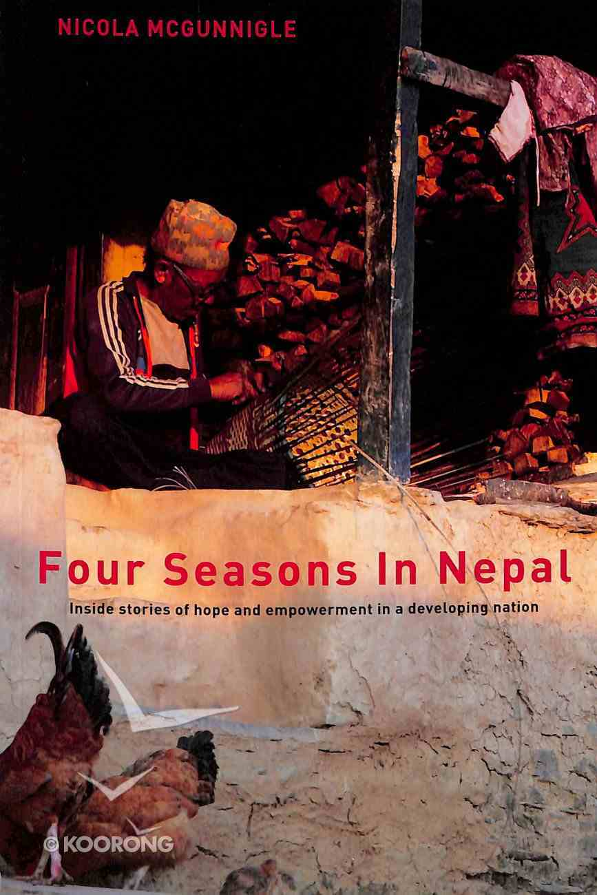 Four Seasons in Nepal: Inside Stories of Hope and Empowerment in a Developing Nation Paperback