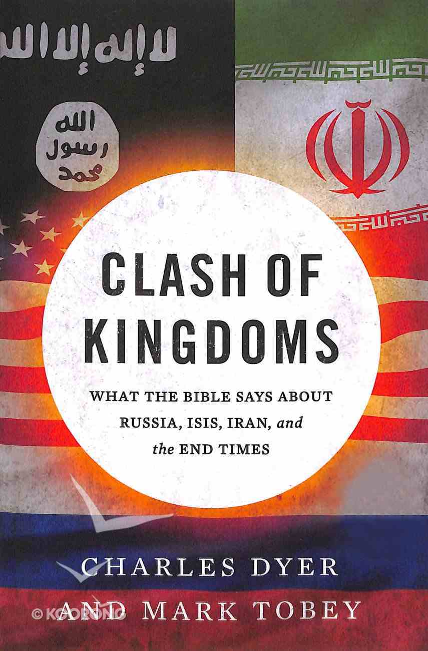 Clash of Kingdoms: What the Bible Says About Russia, ISIS, Iran and the Coming World Conflict Paperback