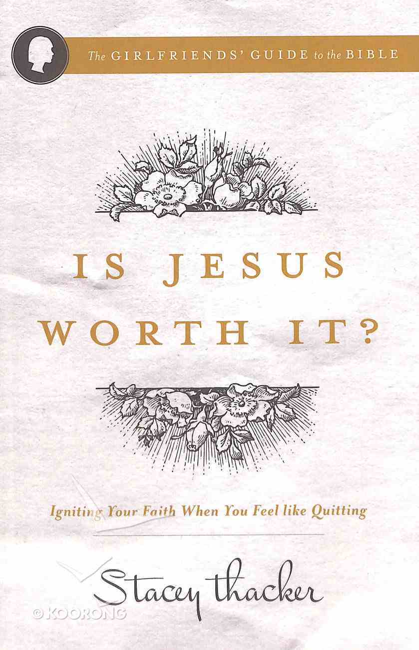 Is Jesus Worth It?: Igniting Your Faith When You Feel Like Quitting Paperback