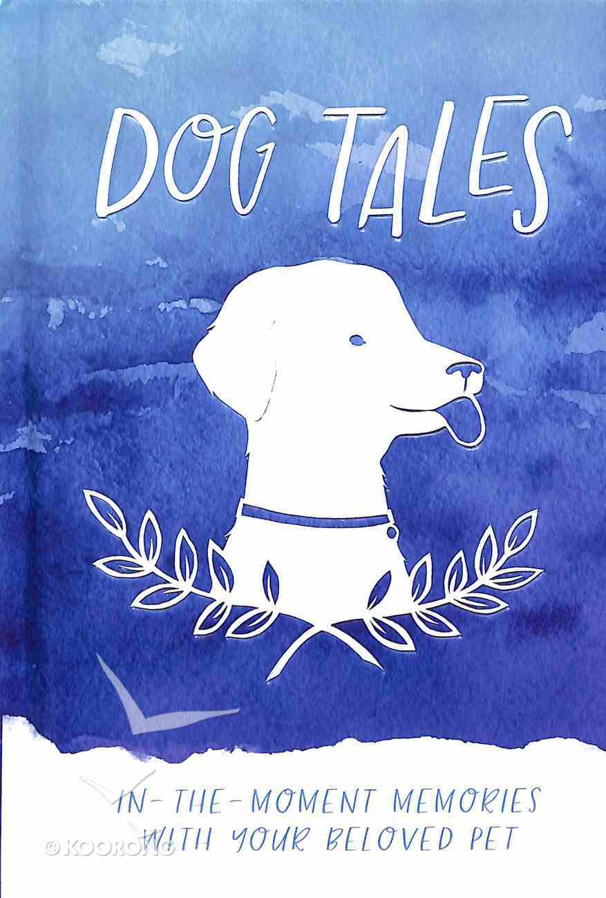 Dog Tales: In-The-Moment Memories With Your Beloved Pet Hardback