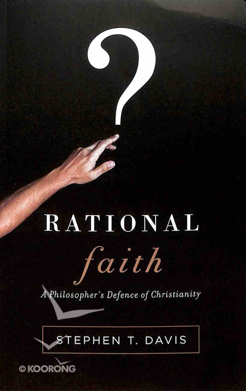 Rational Faith: A Philosopher's Defense of Christanity Paperback