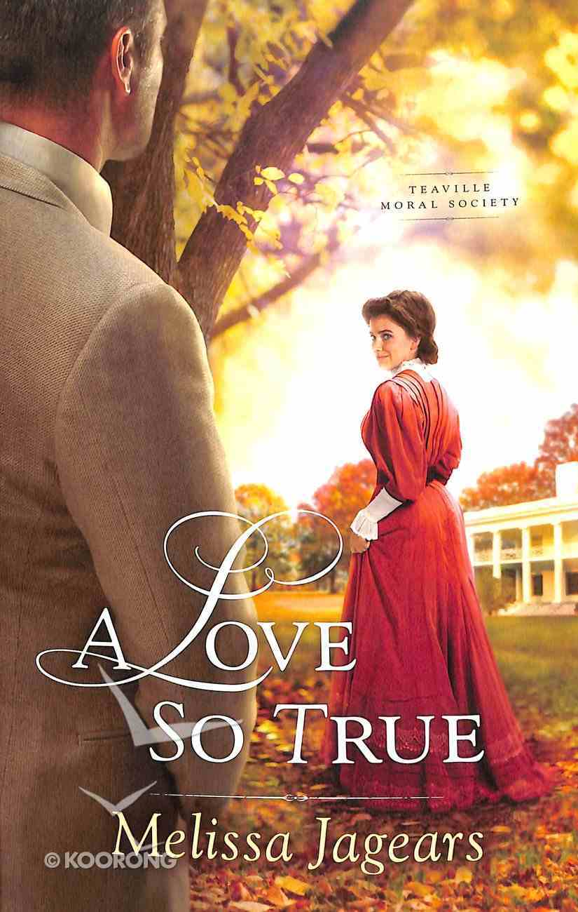 A Love So True (#02 in Teaville Moral Society Series) Paperback