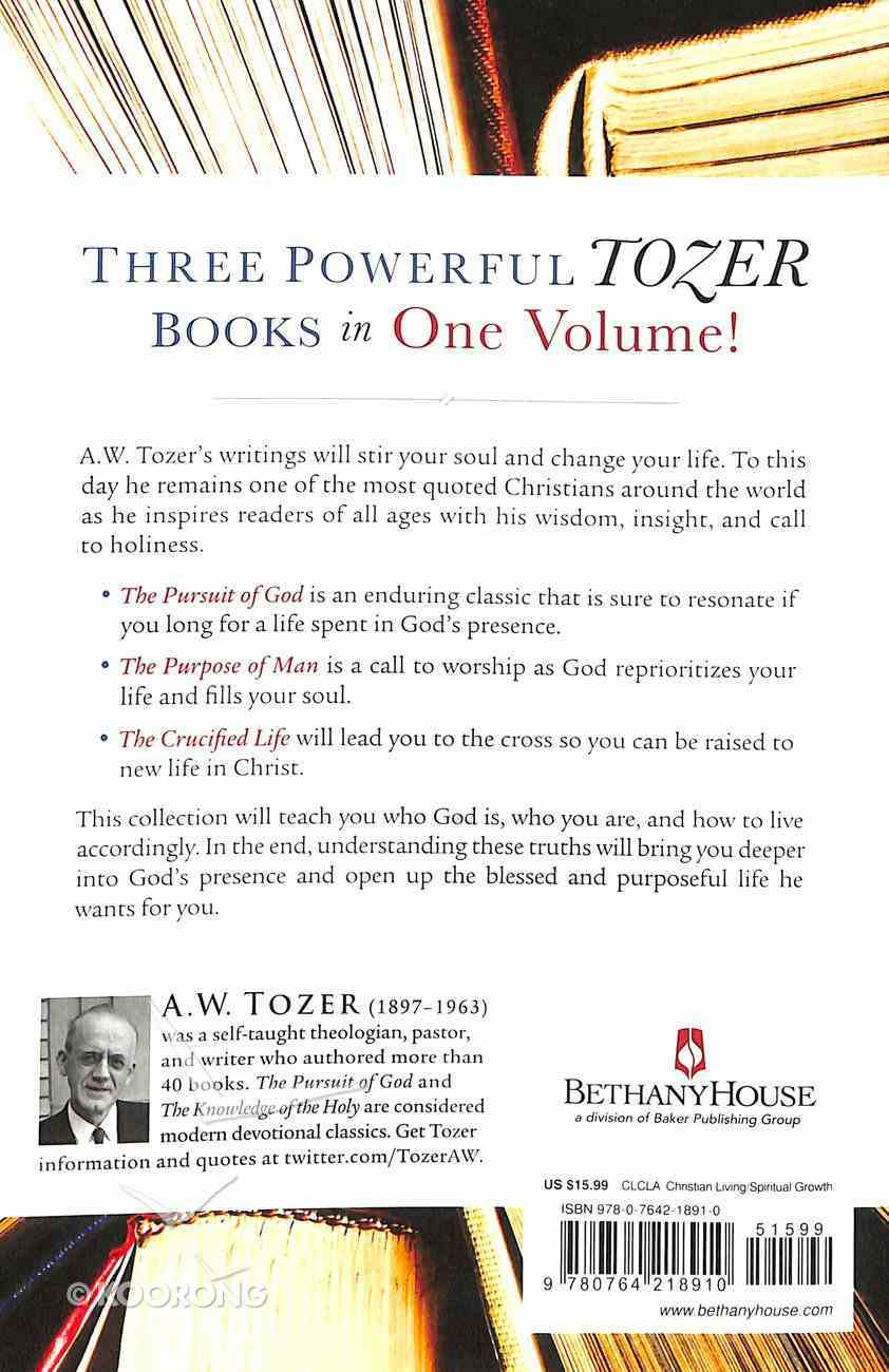 3in1: Essential Tozer Collection, the - the Pursuit of God, the Purpose of Man, and the Crucified Life Paperback