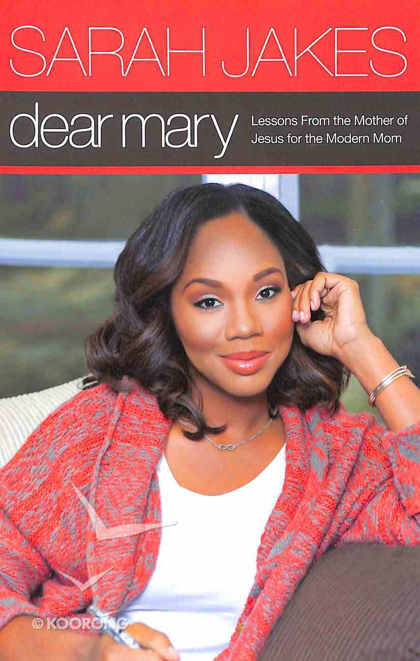 Dear Mary: Lessons From the Mother of Jesus For the Modern Mom Paperback