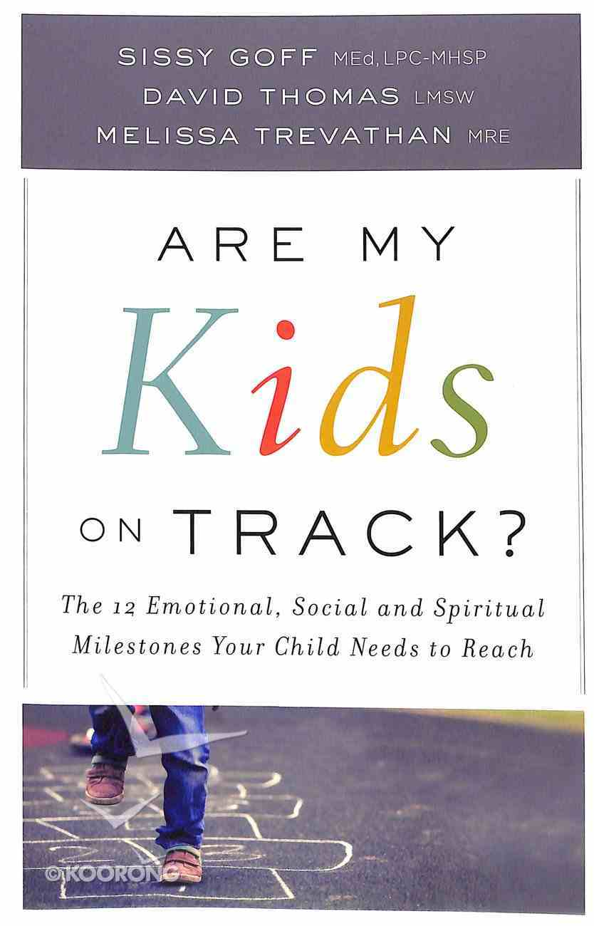 Are My Kids on Track?: The 12 Emotional, Social, and Spiritual Milestones Your Child Needs to Reach Paperback