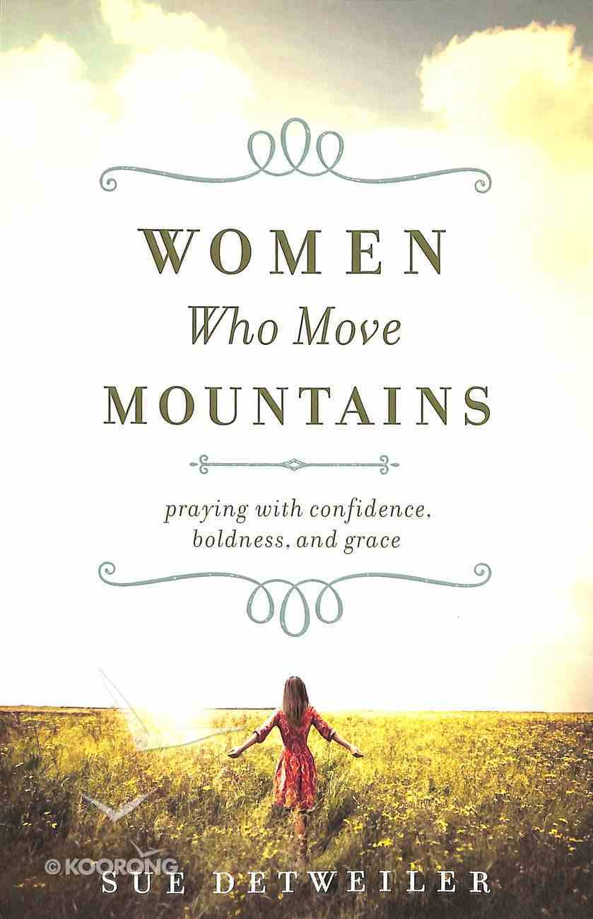 Women Who Move Mountains: Praying With Confidence, Boldness, and Grace Paperback