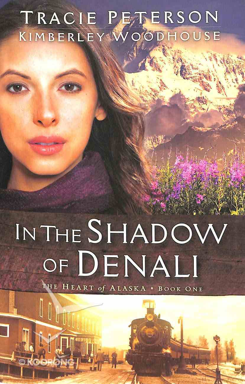 In the Shadow of Denali (#01 in The Heart Of Alaska Series) Paperback