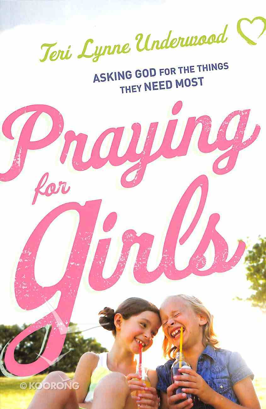 Praying For Girls: Asking God For the Things They Need Most Paperback