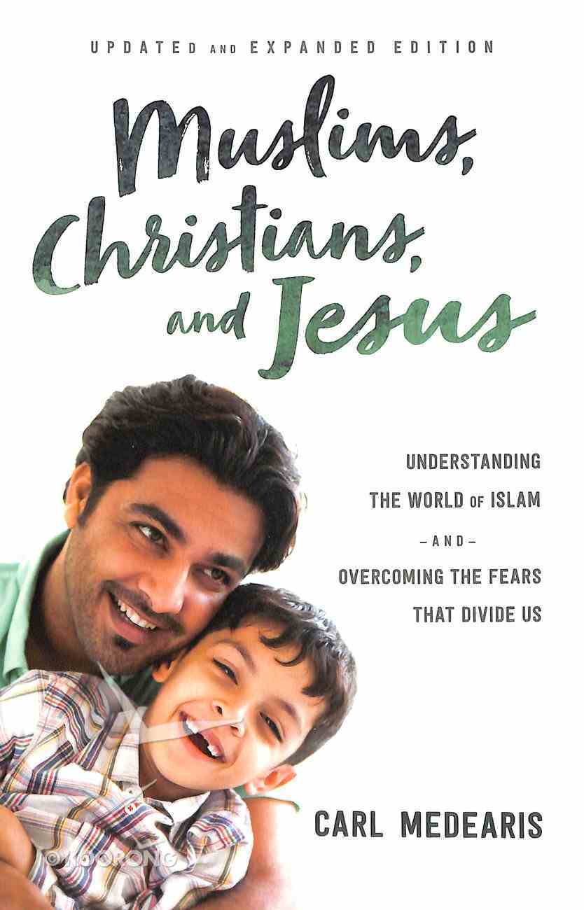 Muslims, Christians, and Jesus: Understanding the World of Islam and Overcoming the Fears That Divide Us Paperback