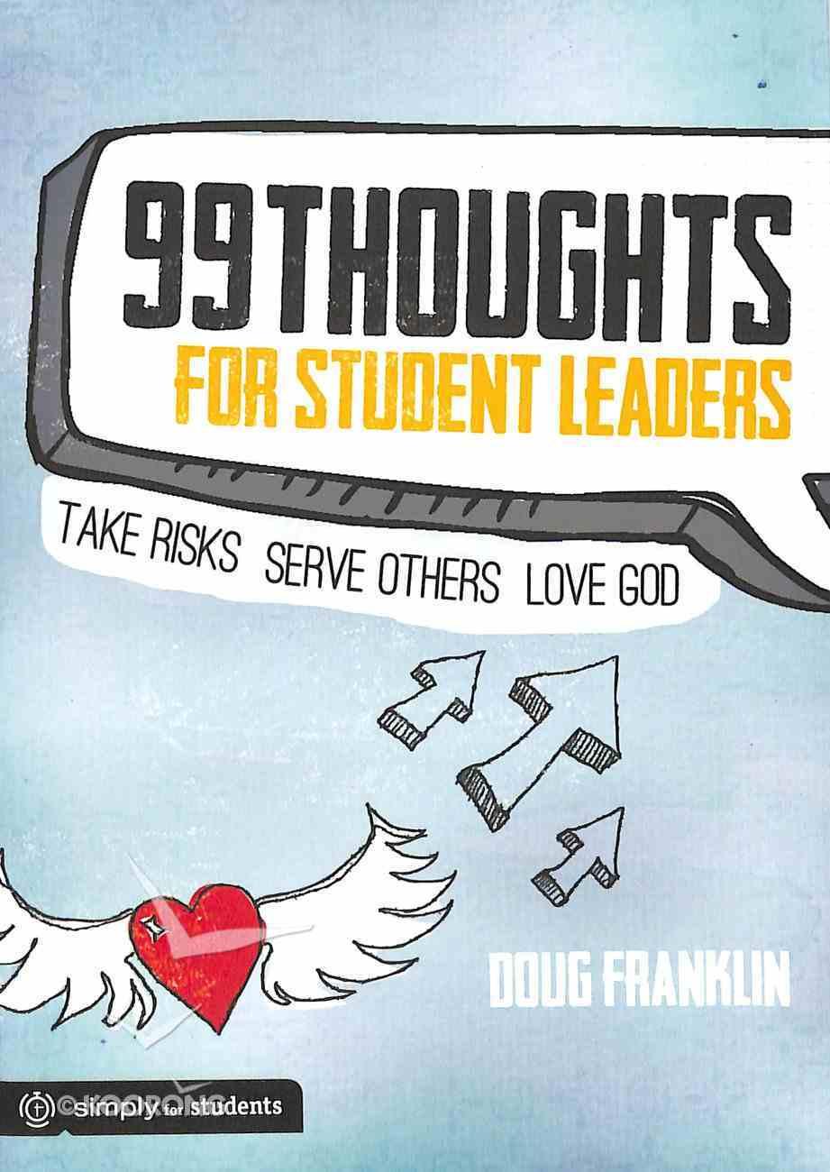 99 Thoughts For Student Leaders: Take Risks. Serve Others. Love God. Paperback
