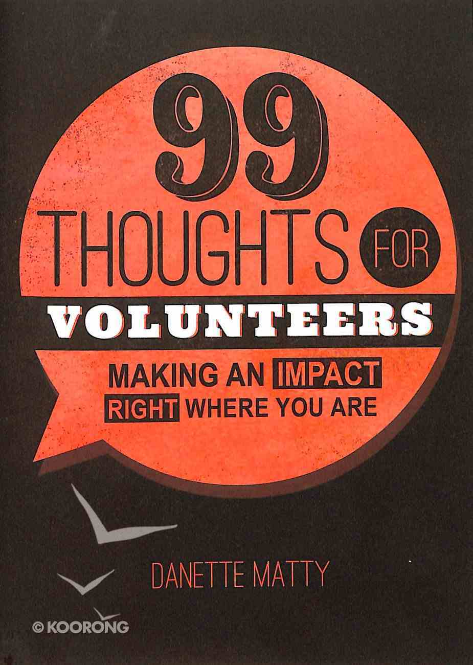 99 Thoughts For Volunteers: Making An Impact Right Where You Are Paperback