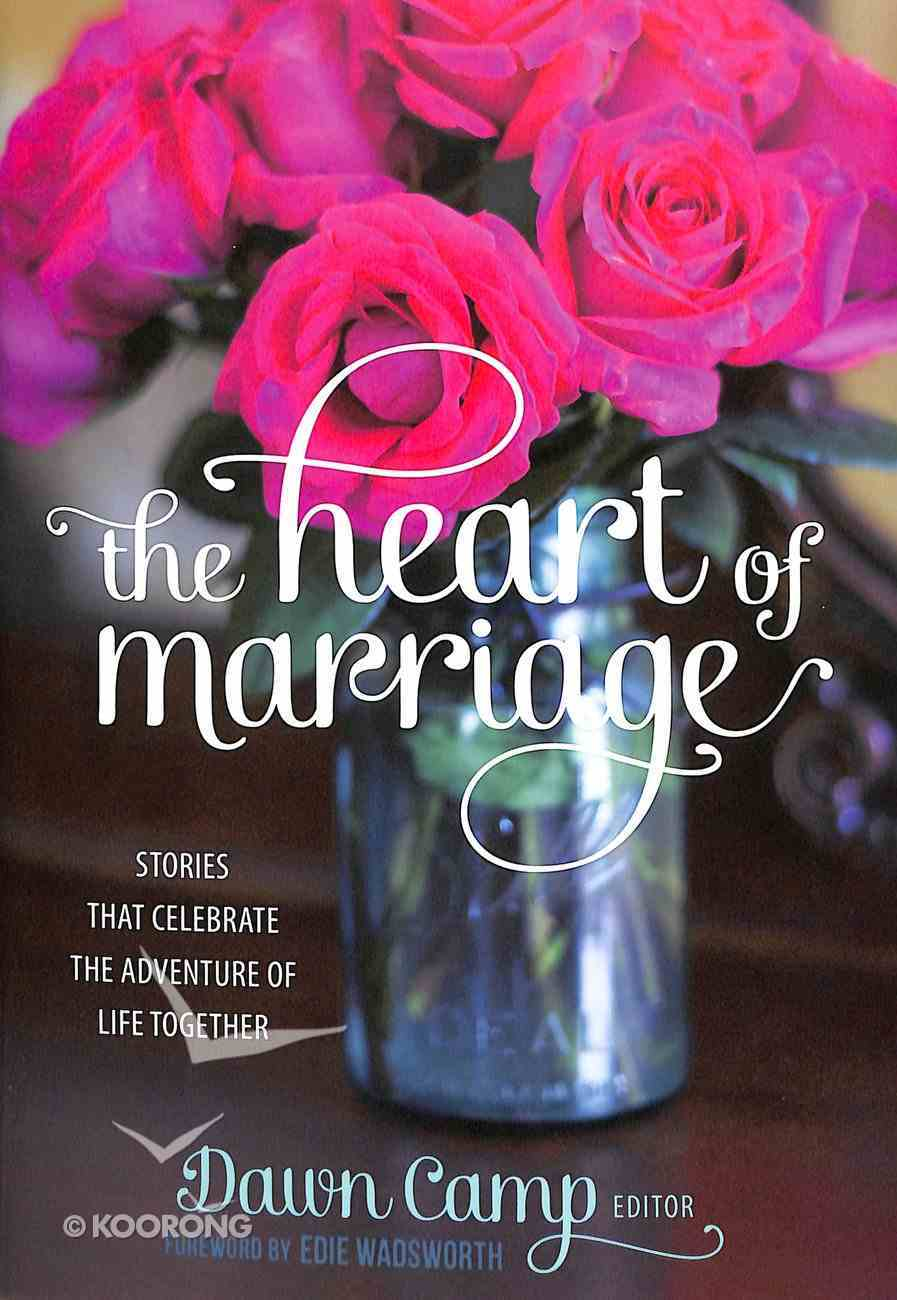 The Heart of Marriage: Stories That Celebrate the Adventure of Life Together Hardback