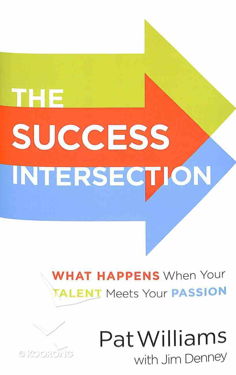 The Success Intersection: What Happens When Your Talent Meets Your Passion Hardback