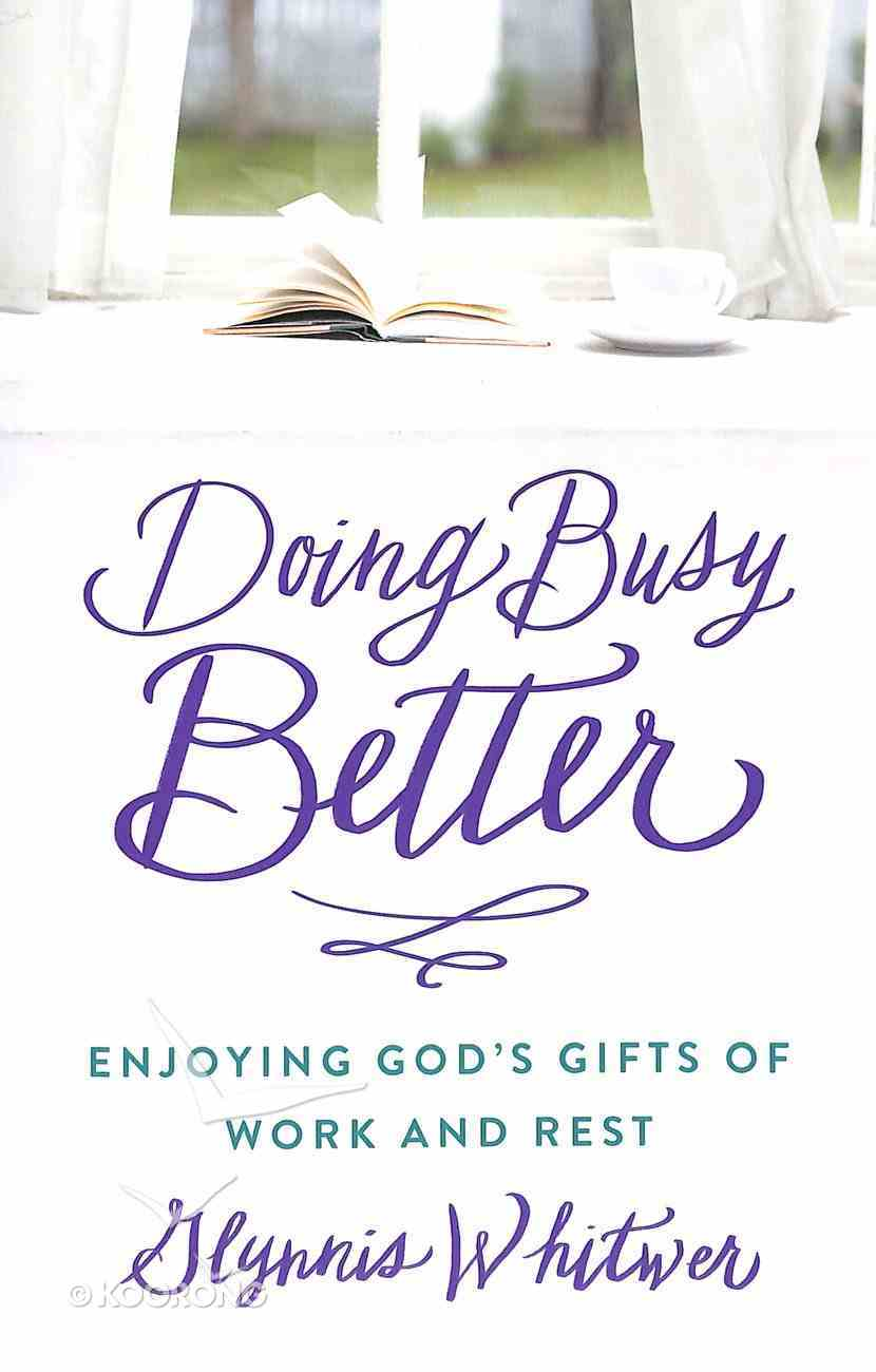 Doing Busy Better: Enjoying God's Gifts of Work and Rest Paperback