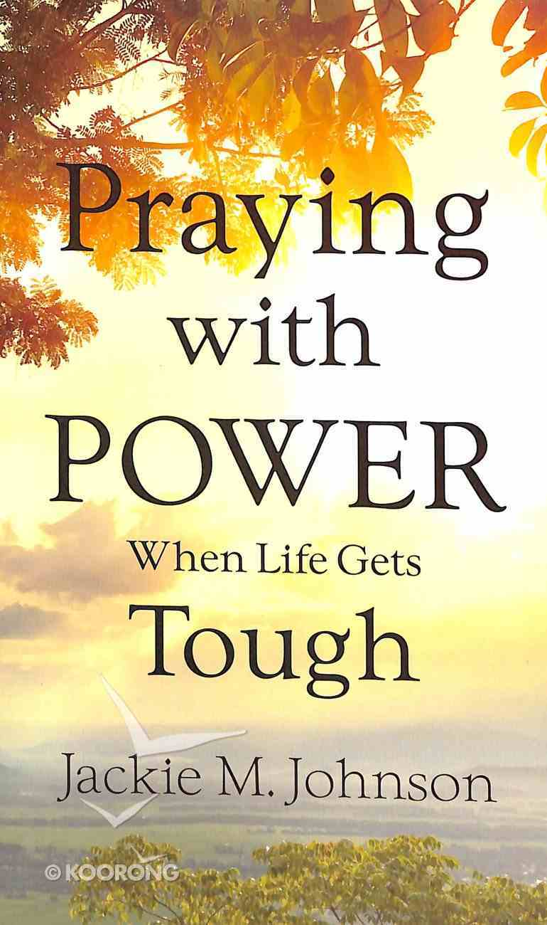 Praying With Power When Life Gets Tough Mass Market