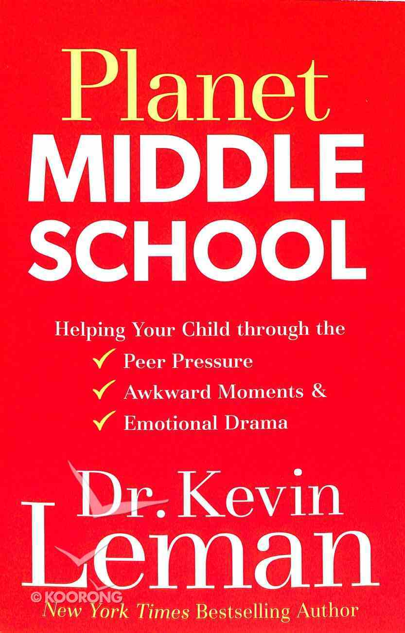Planet Middle School: Helping Your Child Through the Peer Pressure, Awkward Moments & Emotional Drama Paperback