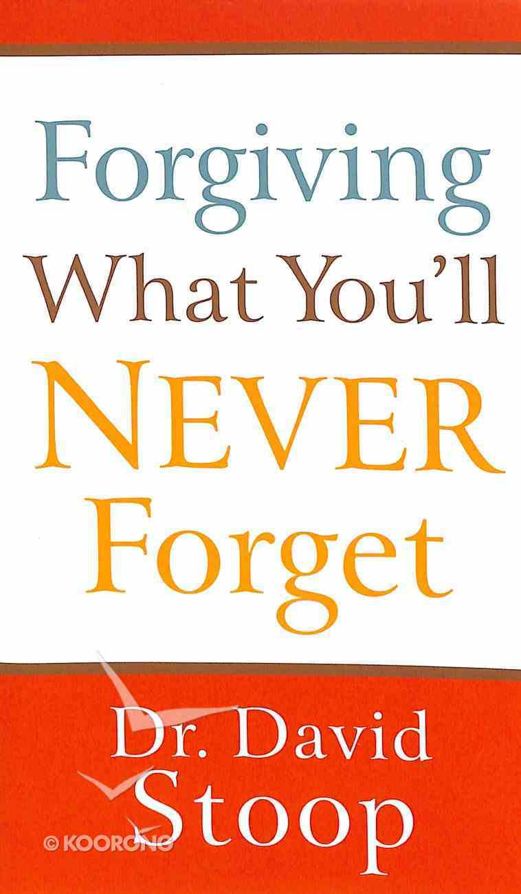 Forgiving What You'll Never Forget Mass Market