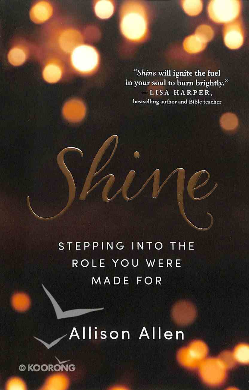 Shine: Stepping Into the Role You Were Made For Paperback