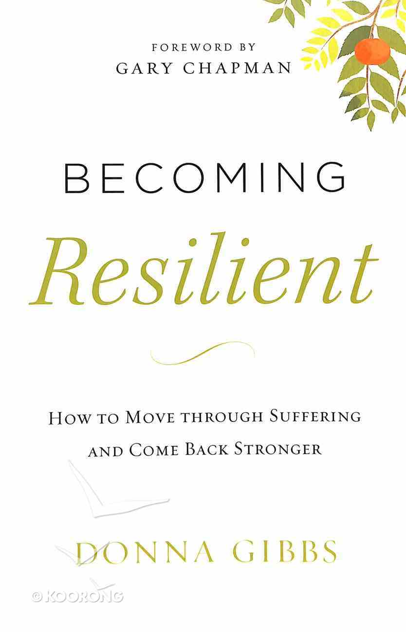 Becoming Resilient: How to Move Through Suffering and Come Back Stronger Paperback