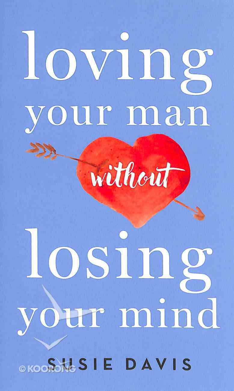 Loving Your Man Without Losing Your Mind Mass Market