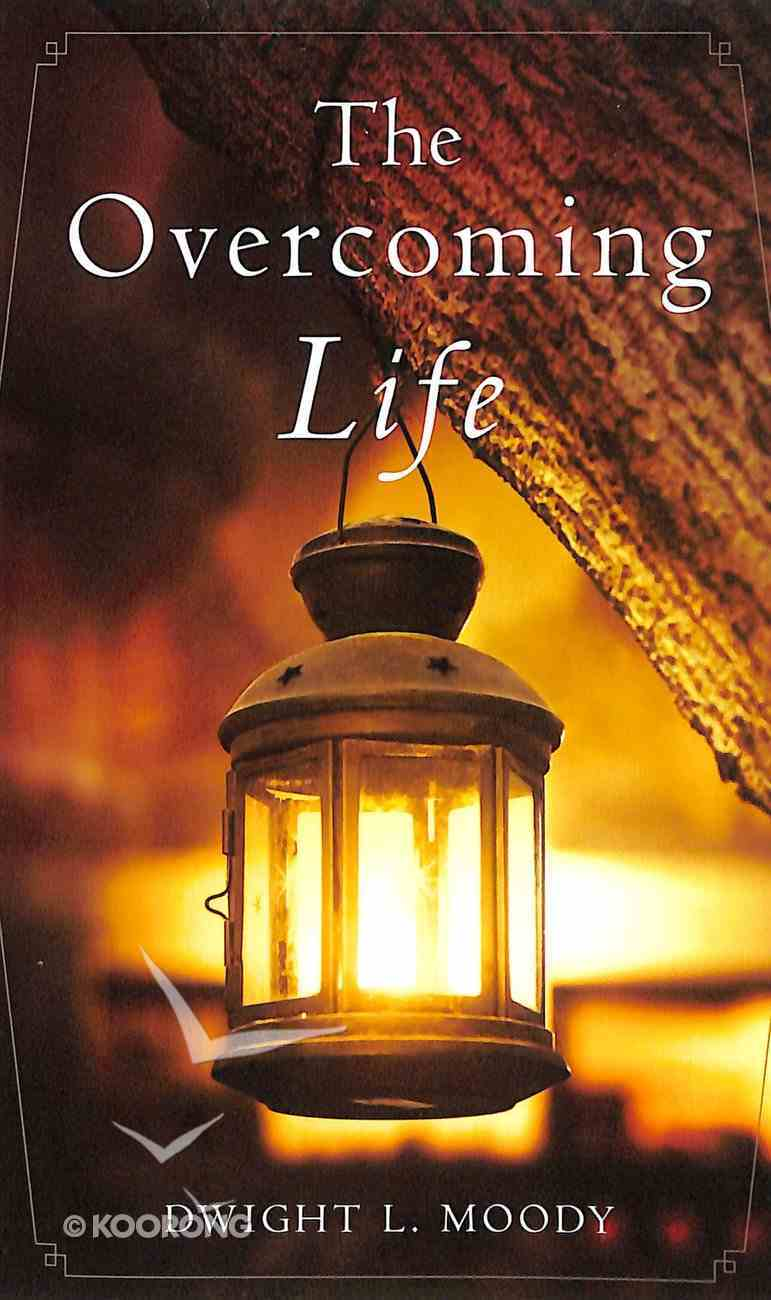 The Overcoming Life: And Other Sermons Mass Market