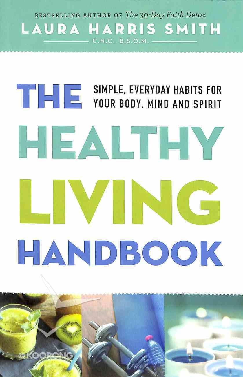The Healthy Living Handbook: Simple, Everyday Habits For Your Body, Mind and Spirit Paperback