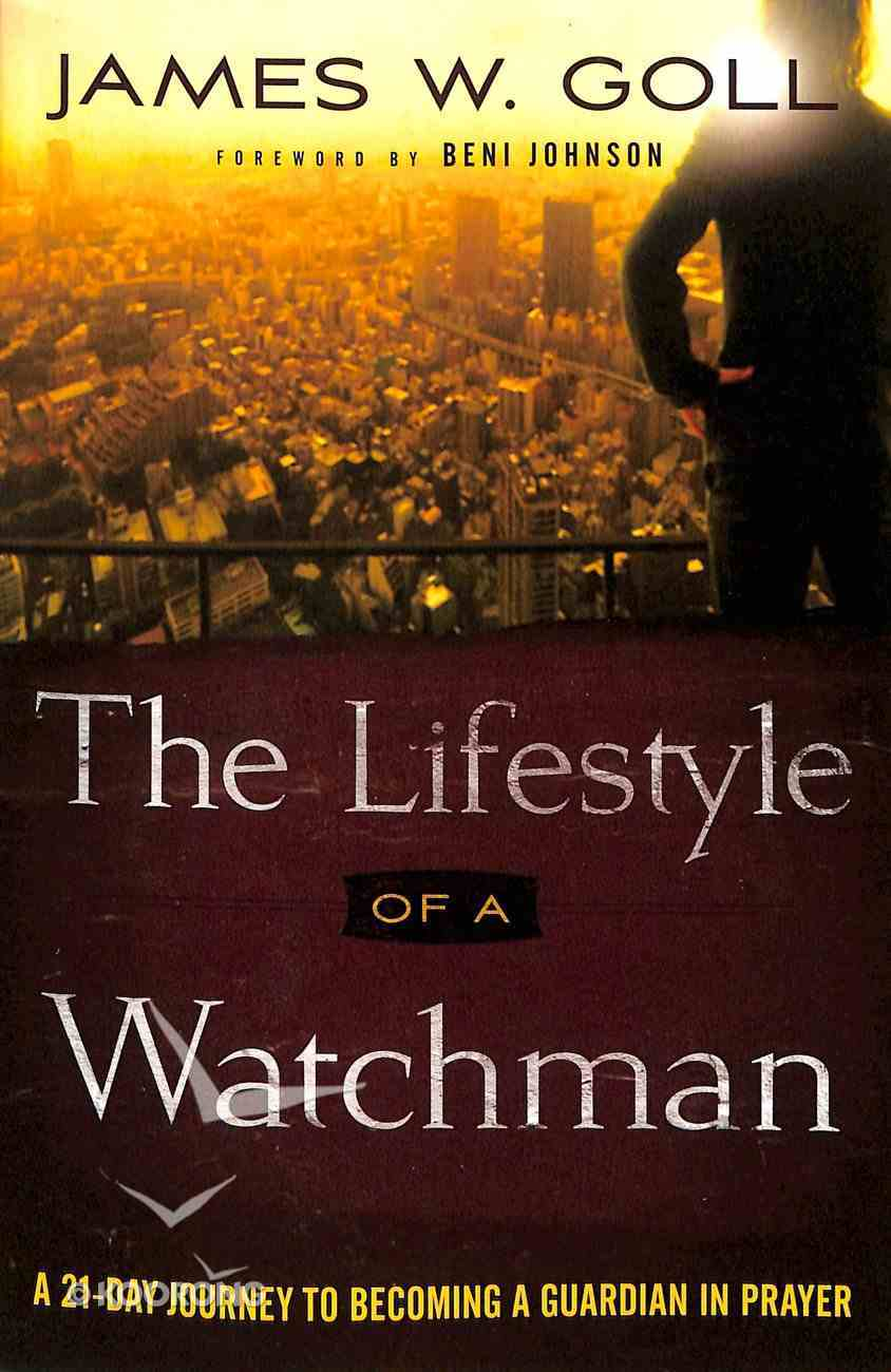 The Lifestyle of a Watchman: A 21-Day Journey to Becoming a Guardian in Prayer Paperback