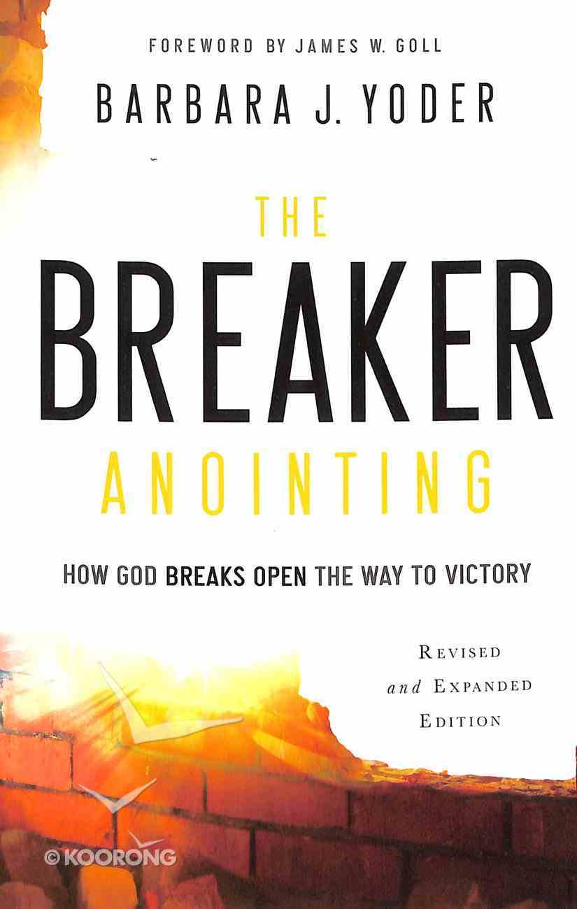 The Breaker Anointing: How God Breaks Open the Way to Victory Paperback