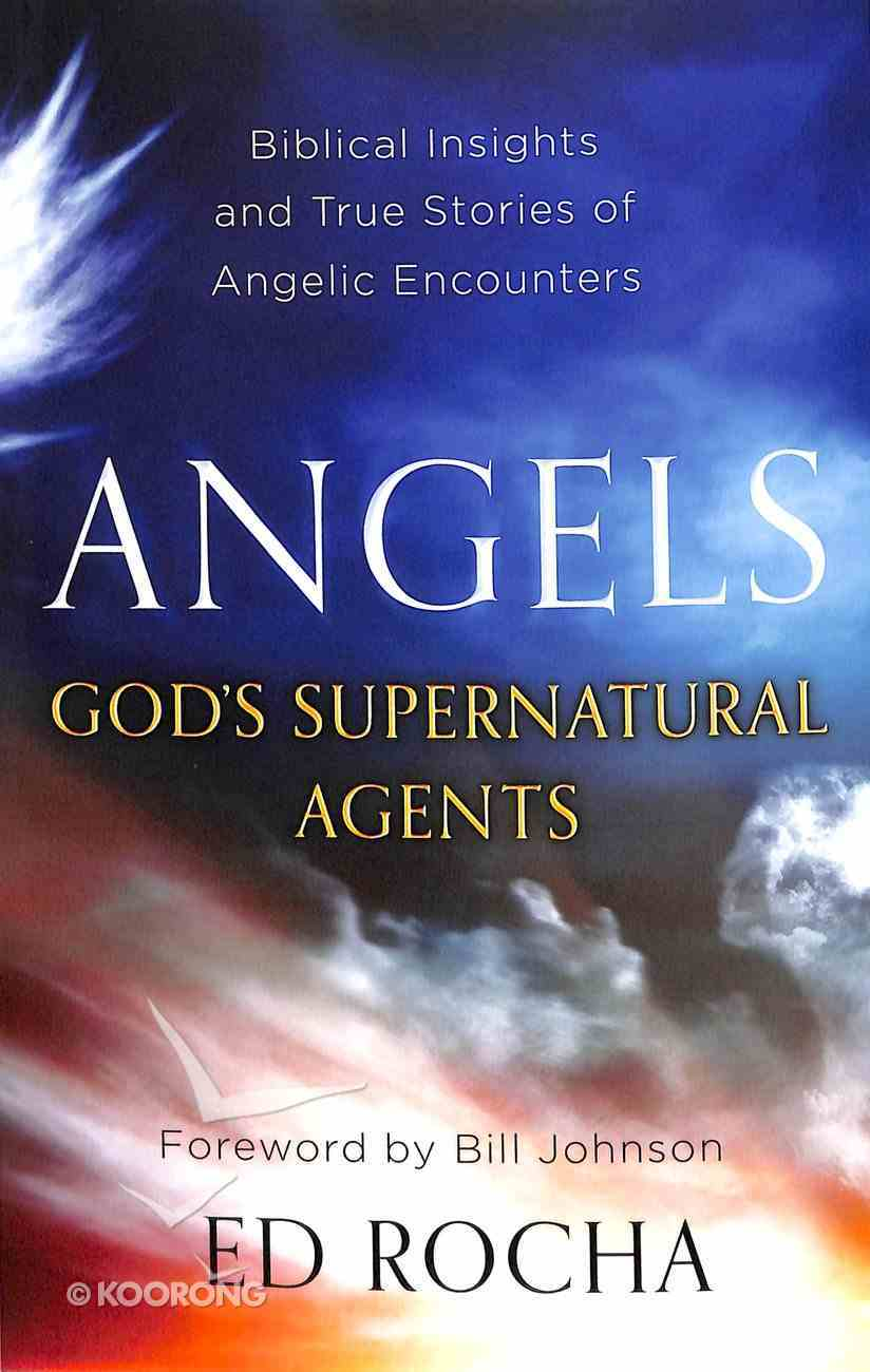 Angels-God's Supernatural Agents: Biblical Insights and True Stories of Angelic Encounters Paperback