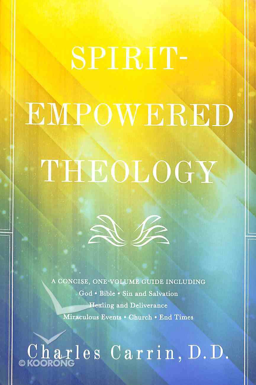 Spirit-Empowered Theology: A Concise, One-Volume Guide Paperback