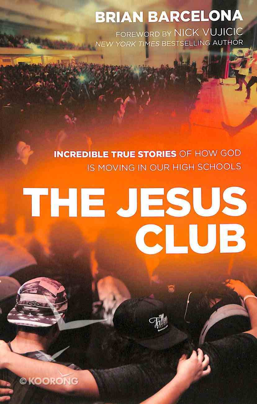 The Jesus Club: Incredible True Stories of How God is Moving in Our High Schools Paperback