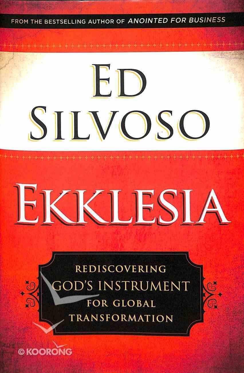 Ekklesia: Rediscovering God's Instrument For Global Transformation Hardback