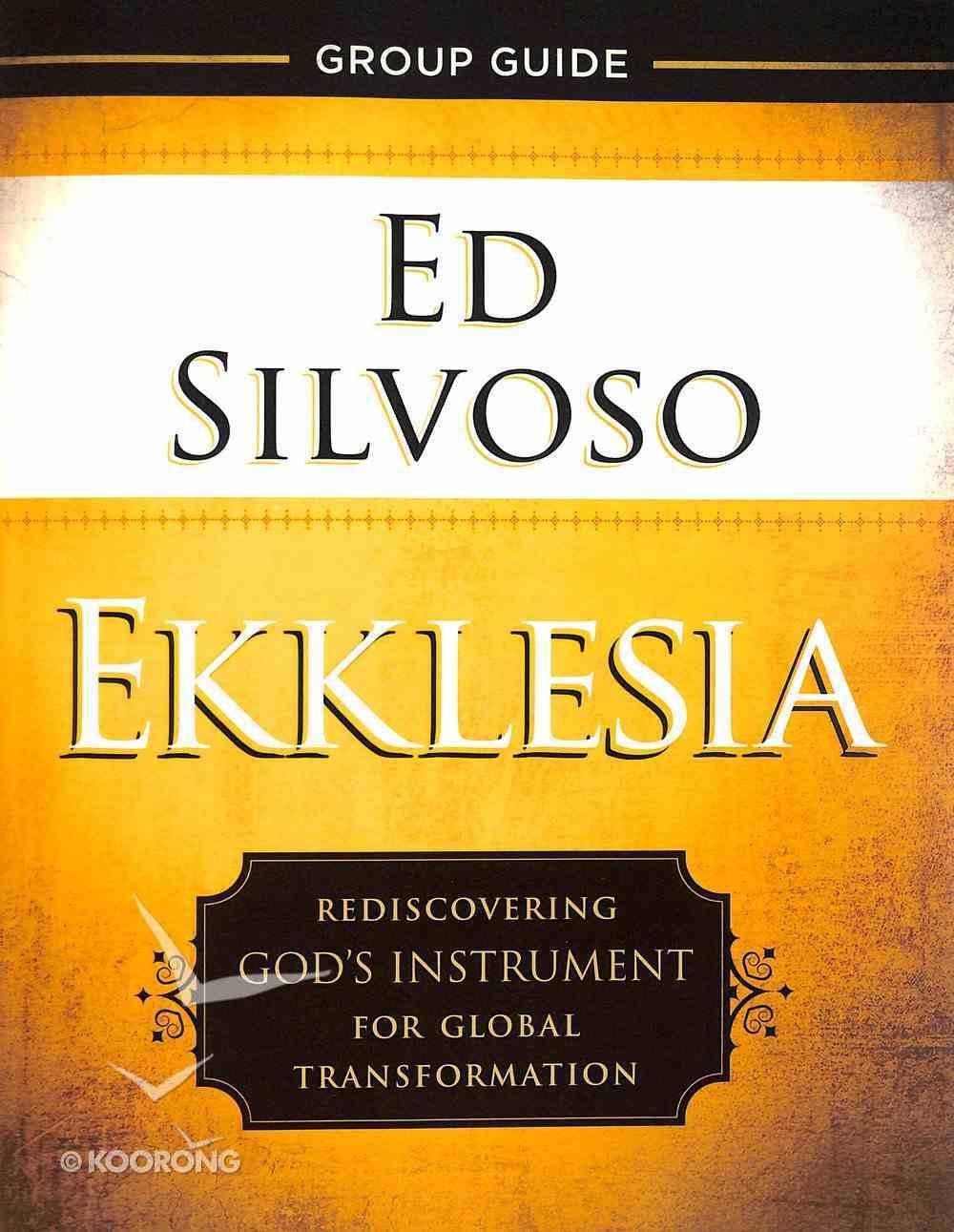 Ekklesia: Rediscovering God's Instrument For Global Transformation (Group Guide) Paperback